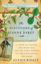 The discovery of Jeanne Baret : a story of science, the high seas, and the first woman to circumnavigate the globe