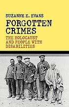 Forgotten crimes : the Holocaust and people with disabilities