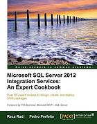 Microsoft SQL Server 2012 integration services : an expert cookbook : over 80 expert recipes to design, create, and deploy SSIS packages