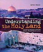 Understanding the Holy Land : answering questions about the Israeli-Palestinian Conflict