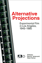 Alternative Projections : Experimental Film in Los Angeles 1945-1980