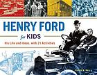 Henry Ford for kids : his life and ideas : with 21 activities