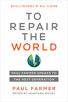 To repair the world : Paul Farmer speaks to the next generation