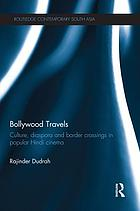 Bollywood Travels : Culture, Diaspora and Border Crossings in Popular Hindi Cinema.