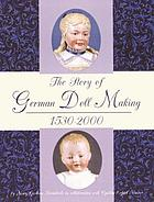 The story of German doll making, 1530-2000