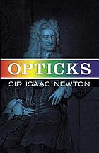 Opticks ; A treatise of the reflections, refractions, inflections and colours of light