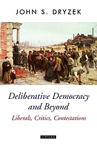 Deliberative democracy and beyond : liberals, critics, contestations