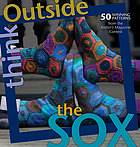 Think outside the sox : [60+ winning designs from the Knitter's magazine contest]