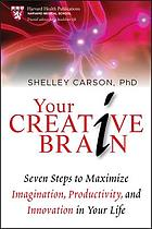 Your creative brain : seven steps to maximize imagination, productivity, and innovation in your life