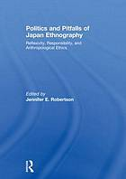 Politics and pitfalls of Japan ethnography : reflexivity, responsibility, and anthropological ethics