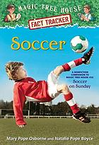 Soccer : a nonfiction companion to Magic Tree House #52: Soccer on Sunday