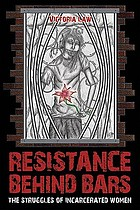 Resistance behind bars : the struggles of incarcerated women