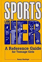 Sports for her : a reference guide for teenage girls