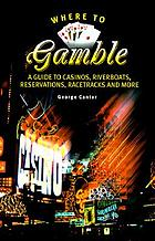 Where to gamble : a guide to casinos, riverboats, reservations, racetracks, and more