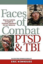 Faces of combat, PTSD and TBI : one journalist's crusade to improve treatment for our veterans