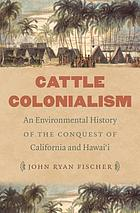 Cattle colonialism : an environmental history of the conquest of California and Hawai'i