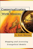 Contextualization in world missions : mapping and assessing evangelical models