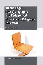 On the edge : (Auto)biography and pedagogical theories on religious education