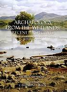 Archaeology from the wetlands : recent perspectives : proceedings of the 11th WARP conference, Edinburgh 2005