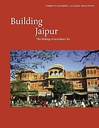 Building Jaipur : the making of an Indian city