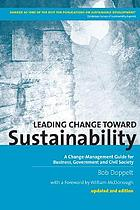 Leading change toward sustainability : a change-management guide for business, government and civil society