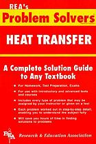 The heat transfer problem solver : a complete solution guide to any textbook
