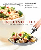 Eat-taste-heal : an Ayurvedic guidebook and cookbook for modern living