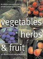 Vegetables, herbs & fruit : an illustrated encyclopedia