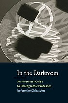In the darkroom : an illustrated guide to photographic processes before the digital age