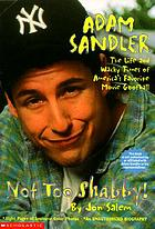 Adam Sandler : not too shabby : an unauthorized biography