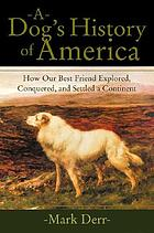 A dog's history of America : how our best friend explored, conquered, and settled a continent