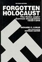 The forgotten Holocaust : the Poles under German occupation, 1939-1944