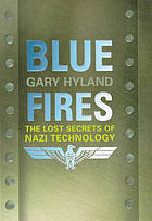 Blue fires : the lost secrets of Nazi technology