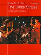 Make music with the White Stripes : complete lyrics/guitar chord boxes/chord symbols : fifteen classic songs
