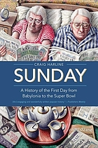 Sunday : a history of the first day from Babylonia to the Super Bowl