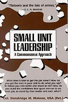 Small unit leadership : a commonsense approach