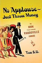 No applause - just throw money : or the book that made vaudeville famous