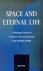 Space and eternal life : a dialogue between Chandra Wickramasinghe and Daisaku Ikeda.