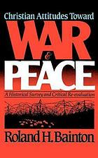 Christian attitudes toward war and peace; a historical survey and critical re-evaluation.
