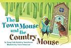 The town mouse and the country mouse : an Aesop fable retold