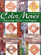 Color moves : transfer paints on fabric