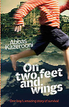 On two feet and wings : based on one boy's amazing true story of survival