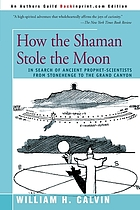 How the Shaman stole the moon : in search of ancient prophet-scientists : from Stonehenge to the Grand Canyon