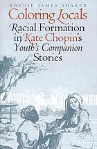 Coloring locals : racial formation in Kate Chopin's Youth's companion stories