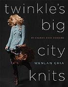 Twinkle's big city knits : thirty-one chunky-chic designs