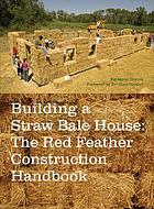Building a straw bale house : the Red Feather construction handbook