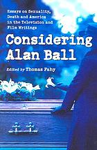 Considering Alan Ball : essays on sexuality, death, and America in the television and film writings