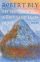 My sentence was a thousand years of joy : poems
