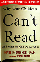 Why our children can't read, and what we can do about it : a scientific revolution in reading