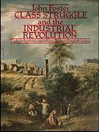 Class struggle and the industrial revolution : early industrial capitalism in three English towns